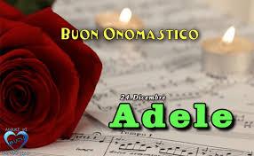 adele nome significato   s.adele   significato di adele   adele onomastico   onomastico 24 dicembre   buon onomastico adele